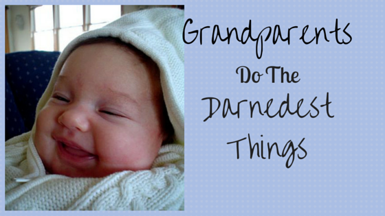 Grandparents Do the Darnedest Things