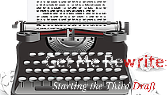 Get Me Rewrite! Starting the Third Draft
