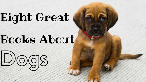 Eight Great Books About Dogs