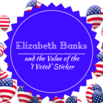 Elizabeth Banks and the Value of the 'I Voted' Sticker