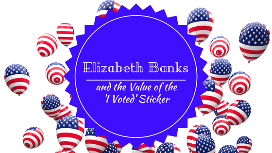 "Elizabeth Banks and the Value of the 'I Voted"" Sticker"