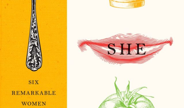 Book Buzz: What She Ate: Six Remarkable Women and the Food That Tells Their Stories