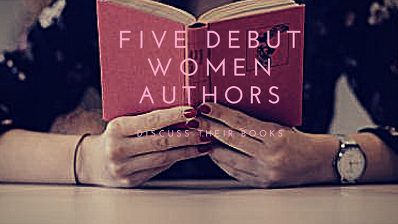 Five Debut Women Authors Discuss Their Books